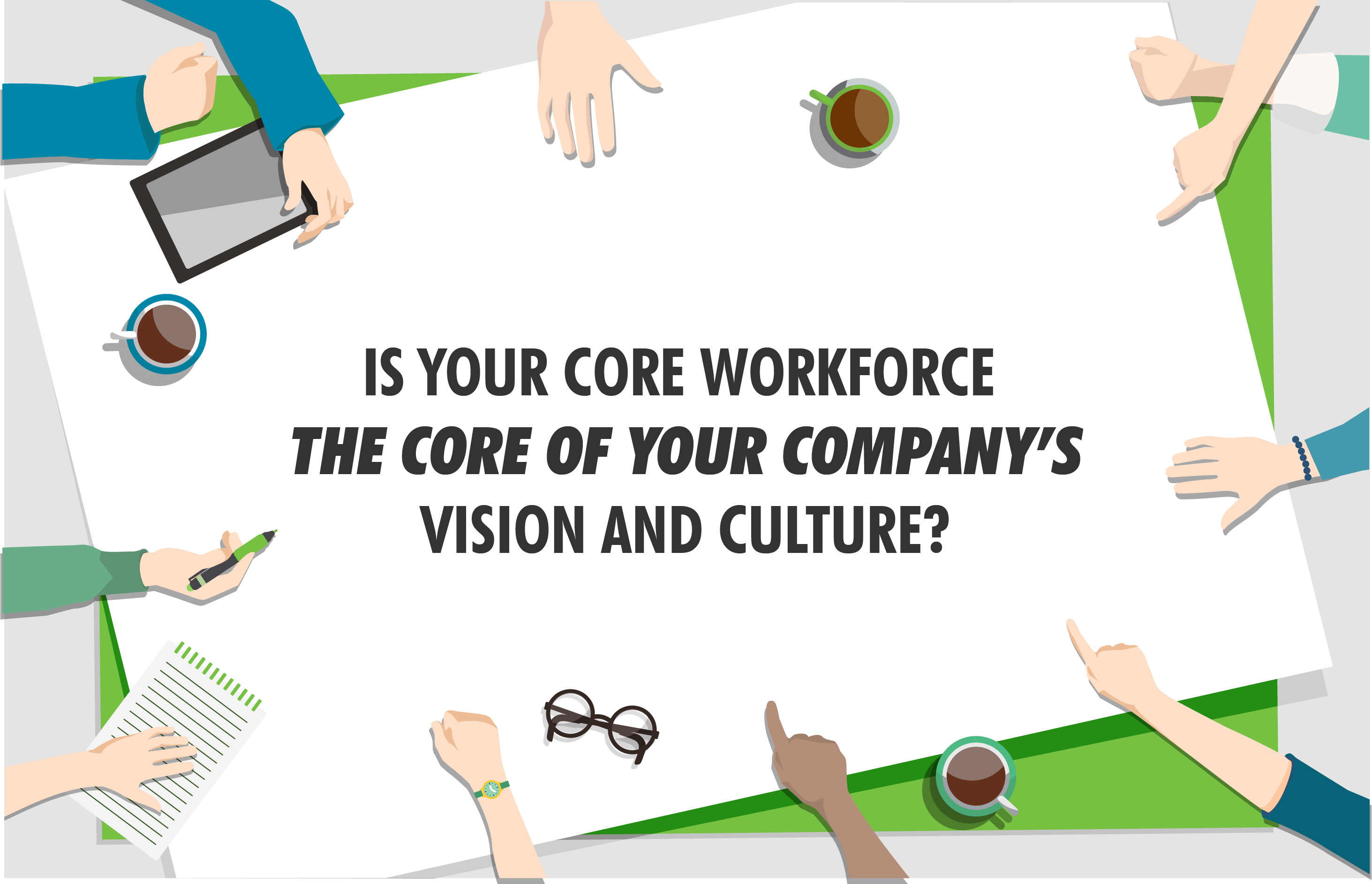 Is your core workforce at the core of your company's vision and culture